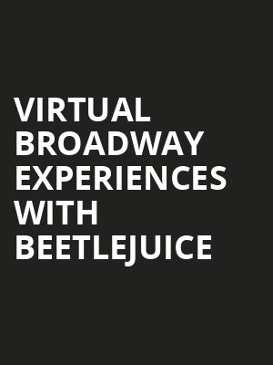 Virtual Broadway Experiences with BEETLEJUICE, Virtual Experiences for Cedar Falls, Cedar Falls